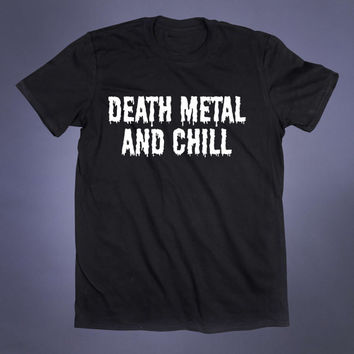 Death Metal And Chill Slogan Tee Heavy Music Weed Shirt Stoner Fangirl Concert Band Clothing