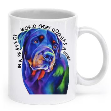In a perfect world every dog has a home - Rottweiler Mug
