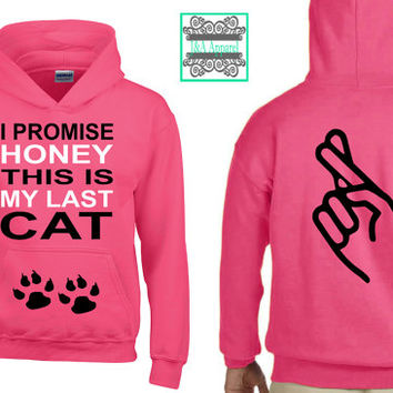 Cat Hoodie - I Promise Honey This Is My Last Cat - Fingers Crossed - Cat Lover - Rescue Shirt - Adopt