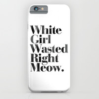 White Girl Wasted Right Meow Dirty Vintage Print iPhone & iPod Case by RexLambo | Society6