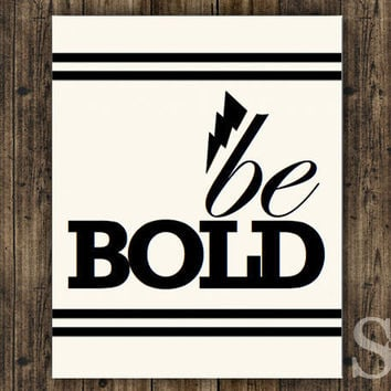 Be Bold - Black and White Wall Decor, Poster, Picture, Digital Print - 8x10