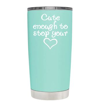 Cute Enough to Stop on Seafoam 20 oz Tumbler Cup