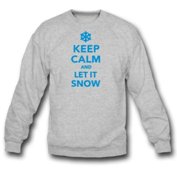 Keep calm let it snow SWEATSHIRT CREWNECK