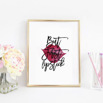 Pour yourself a drink,Put on some lipstick,But First Lipstick,Fashion Print,Makeup Art,Makeup Quote,Lipstick Illustration,Lipstick Print