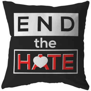 End the Hate,Awareness Bullying,Racism Pillow