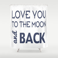 Love You To The Moon and Back Shower Curtain by raineon
