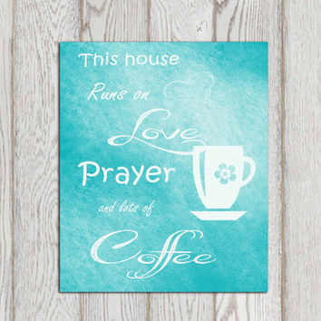 Kitchen decor Coffee printable Turquoise kitchen wall art Teal kitchen decor Poster print This house runs on love prayer and lots of coffee