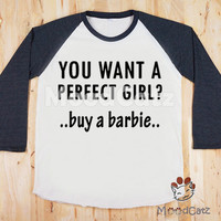 S, M, L -- You Want A Perfect Girl? Buy A Barbie T-Shirt Text Shirt Funny Shirt Women T-Shirt Unisex Shirt Raglan Long Sleeve Baseball Shirt