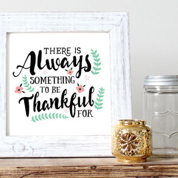 Something to be Thankful For - Digital Download, Printable Quote, Family gift, typography design, gratitude, home decor