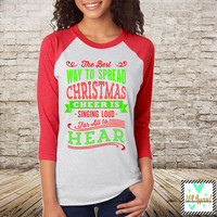 Christmas Shirt - Christmas - Elf Baseball Shirt - Buddy The Elf - The Best Way To Spread Christmas Cheer Is Singing Loud For All To Hear