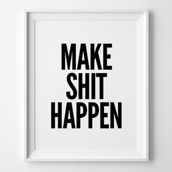 Make Shit Happen Poster, typography art, wall decor, mottos, giclee art, inspirational, motivational, funny quote, minimal design, street