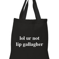 "Shameless ""lol ur not lip gallagher"" 100% Cotton Tote Bag"