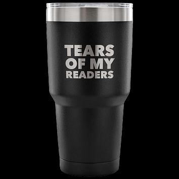 Author Gifts Tears of My Readers Tumbler Metal Mug Double Wall Vacuum Insulated Hot & Cold Travel Cup 30oz BPA Free
