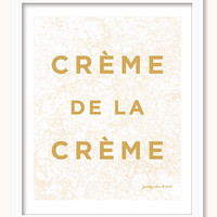 Crème De La Crème Art Print - French - Cream of the Crop - The Best of the Best - Gold Typography Print - Deluxe - Pretty Chic