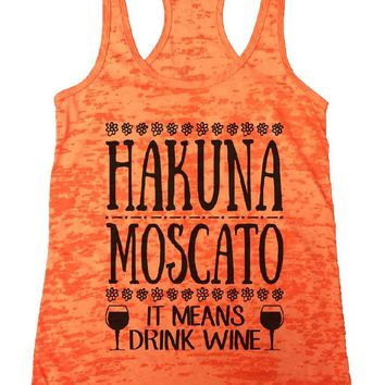 HAKUNA MOSCATO IT MEANS DRINK WINE Burnout Tank Top By Funny Threadz