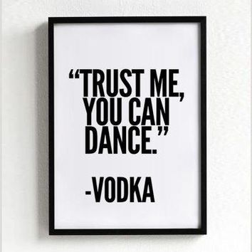 Vodka Poster Typography Poster Wall Decor Mottos Handwritten Giclee Art Inspiration Party Quote Motivational Trust Me You Can Dance