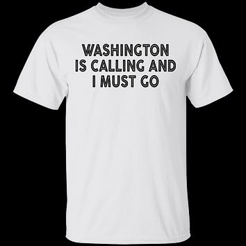 Whashington Is Calling And I Must Go T-Shirt