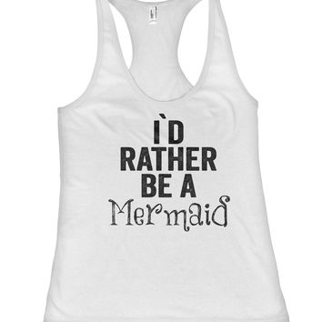 i`d  rather be a Mermaid racerback tank top shirt