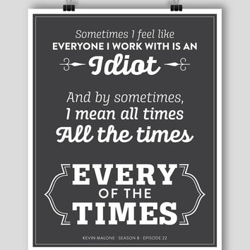 POSTER 18x24 - The Office Kevin Malone Quote Season 8 Episode 22 Poster - Every of the Times #theoffice Grey/White or White/Black
