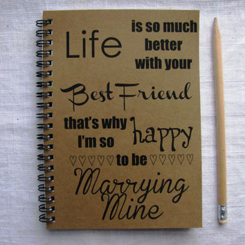 Life is so much better with your best friend, thats why I'm so happy to be Marrying Mine -  5 x 7 journal