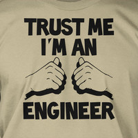Trust Me I'm An Engineer School University Work Gifts for Dad Guys Girls Screen Printed T-Shirt Mens Ladies Womens Youth Kids Funny Geek