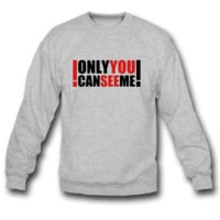 only you can see me SWEATSHIRT CREWNECKS