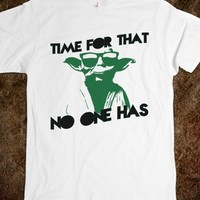 TIME FOR THAT NO ONE HAS | CHILL YODA TEE