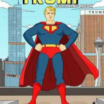 The Trump Coloring Book: M. G Anthony: 9781682610282:
