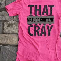 That Sh&% Cray mature Shirt Limited Print Black on Pink Shirt All Sizes: xs, s, m, l, xl, xxl, xxxl