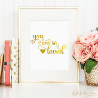 You are so loved printable, faux gold foil, inspirational art, Valentines's Day decor, girls room art, 8 x 10 (instant digital download JPG)