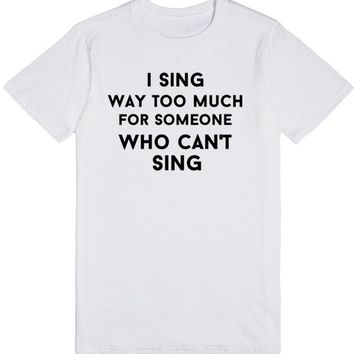 i sing way too much for someone who can't sing