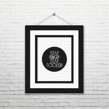 Stay hungry, stay foolish, 8x10 instant download, printable art, digital print, typography print, digital art, home decor, Steve Jobs, black