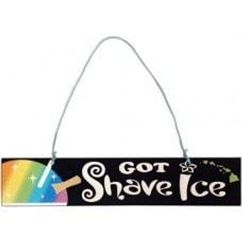 """Got Shave Ice"" Wooden Hanging Sign"