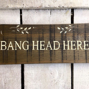 Funny Gift. Funny Christmas Gift. Funny Sign. Cottage Decor. Kitchen Decor. Bang Head Here.