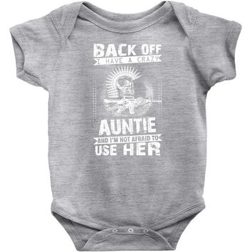 Back Of I Have A Crazy Auntie And I am not Afraid To Use Her Baby Onesuit