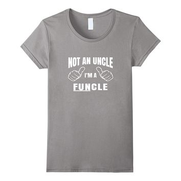 Not An Uncle I'm Funcle Funny T-Shirt Gift