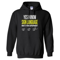 YES I KNOW SIGN LANGUAGE WHAT'S YOUR SUPERPOWER? T SHIRT - Heavy Blend™ Hooded Sweatshirt