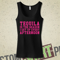 Tequila Is The Reason I Get Up Every Afternoon Tank - Funny - Humor - Alcohol - Party - Bar - Drinking - Booze - Drunk - Ladies