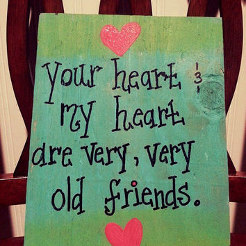Your Heart and My Heart Are Very, Very Old Friends - LOVE, FRIENDSHIP, RUSTIC sign