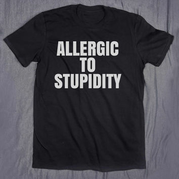 Sarcasm Slogan Tee Allergic To Stupidity Tumblr Funny Hipster Sarcastic T-shirt