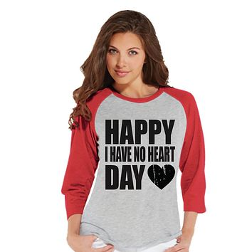 Ladies Valentine Shirt - Happy I Have No Heart Day - Funny Womens Valentines Day Shirt - Valentines Gift for Her - Breakup Shirt - Red