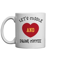 Let's Cuddle and Drink Coffee Mug: Cool World Customized Gifts