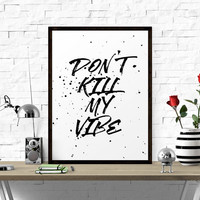 Printable Art, Don't Kill My Vibe, Black And White, Motivational Poster, Typography Art Print, Home Decor, Inspirational Poster Motivational