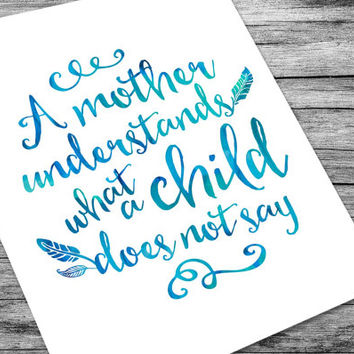 Mothers Day Printable - Watercolor Effect - A Mother Understands What a Child Does Not Say - Springtime Art Print - Script Font - Teal