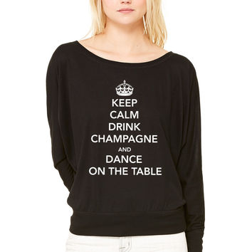 Keep Calm Drink Champagne and Dance on Table WOMEN'S FLOWY LONG SLEEVE OFF SHOULDER TEE