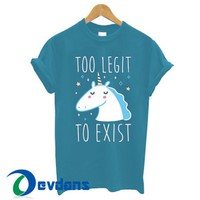 Too Legit To Exist T Shirt Women And Men Size S To 3XL