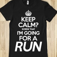 Keep Calm? Screw That, I'm Going For A Run