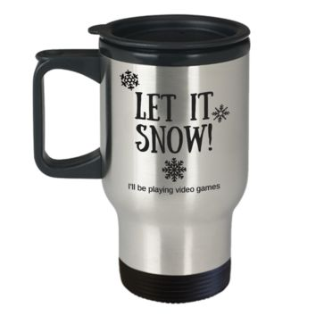 Let It Snow I'll Be Playing Video Games ~ Funny Gift Travel Mug