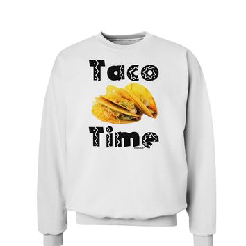 Taco Time - Mexican Food Design Sweatshirt by TooLoud
