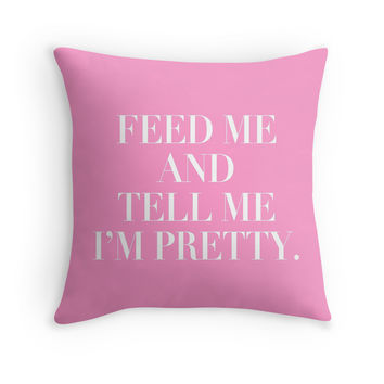 Feed Me And Tell Me I'm Pretty - Decor Pillow